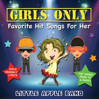 Girls Only - Favorite Hit Songs for Her — Little Apple Band