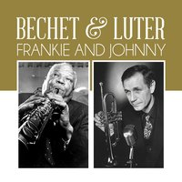 Frankie And Johnny — Bechet & Luter