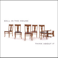 Think About It — Ball in the House