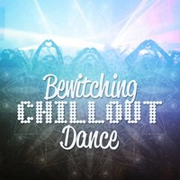 Bewitching Chillout Dance — Chillout Dance Music