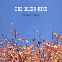 Til You're Gone — The Blind King
