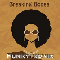 Breaking Bones — Funkytronik