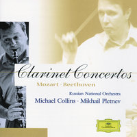 Mozart / Beethoven: Clarinet Concertos — Michael Collins, Russian National Orchestra, Михаил Плетнёв