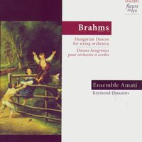 Brahms: Hungarian Dances for string orchestra — Raymond Dessaints, Ensemble Amati