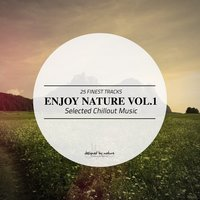Enjoy Nature Vol.1 - Selected Chillout Music — сборник