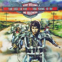 Too Fast To Live - Too Young To Die — Jerry Williams, Roadwork