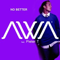 No Better (feat. Pieter T) — Awa, Pieter T