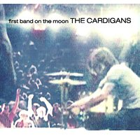 First Band On The Moon — The Cardigans