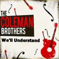 We'll Understand — The Coleman Brothers