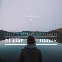 Blame It On Me — Blame Jimmy