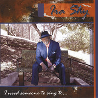 I Need Someone to Sing To — Ira Shy