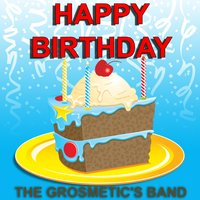 Happy Birthday — The Grosmetic's band