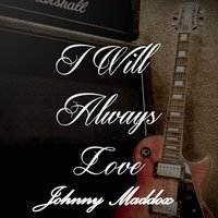I Will Always Love Johnny Maddox — Johnny Maddox