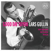 Lars Gullin - Good Day To You - Swedish Jazz Legends — Lars Gullin