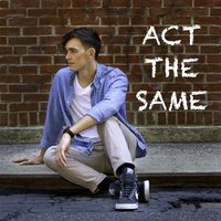 Act the Same — Jake Canull