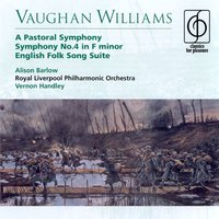 Vaughan Williams A Pastoral Symphony, Symphony No.4 in F minor, English Folk Song Suite — Vernon Handley/Royal Liverpool Philharmonic Orchestra, Ralph Vaughan Williams
