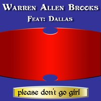 Please Don't Go Girl — Warren Allen Brooks, Dallas