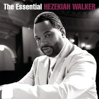 The Essential Hezekiah Walker — Hezekiah Walker
