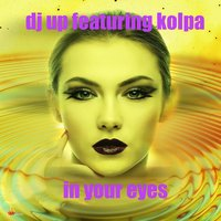 In Your Eyes — KolPa, DJ UP