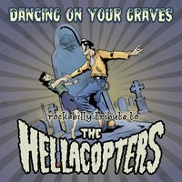Dancing On Your Graves — Hellacopters Rockabilly Tribute