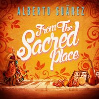 From the Sacred Place — Alberto Suarez