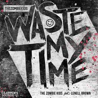Waste My Time — Lenell Brown, The Zombie Kids