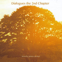 Dialogues the 2nd Chapter — Timothy James Uecker