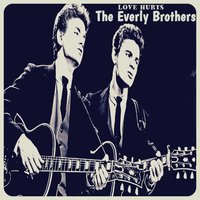 Love Hurts — The Everly Brothers
