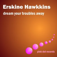 Dream Your Troubles Away — Erskine Hawkins