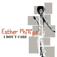 I Don't Care — Esther Phillips