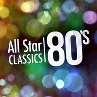All-Star 80's Classics — The 80's Allstars, The 80's Band, Compilation Années 80, Compilation Années 80|The 80's Allstars|The 80's Band