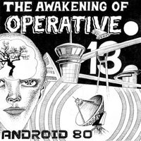 The Awakening of Operative 13 — Android 80