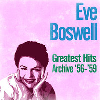 Greatest Hits Archive '56-'59 — Eve Boswell, Tony Osborne