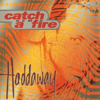 Catch A Fire — Haddaway