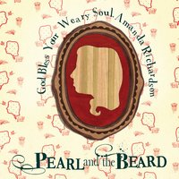 God Bless Your Weary Soul, Amanda Richardson — Pearl and the Beard