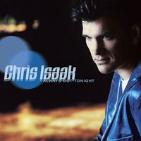 Always Got Tonight — Chris Isaak