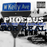 Phoebus for Real — Bone Bizzle, Double Cross, Double Cross, Okey D, Bone Bizzle, Okey D