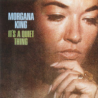 It's a Quiet Thing — Morgana King