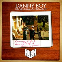 Danny Boy (The Life & Times of a Kid in the D) — Hush