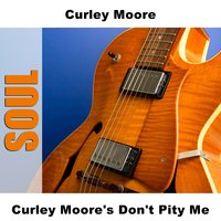 Curley Moore's Don't Pity Me — Curley Moore