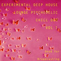 Experimental Deep House Lounge Psychedelic Chill Out, Vol. 1 — сборник