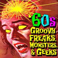 60s Groovy Freaks, Monsters, & Geeks — сборник