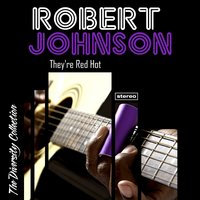 They're Red Hot — Robert Johnson
