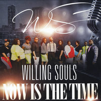 Now Is the Time — Willing Souls