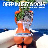 Deep in Ibiza 2015: Dive in a Deep House Journey — сборник