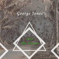 Into The Forest — George Jones