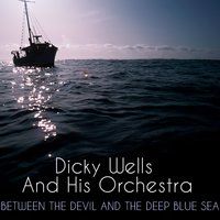Between the Devil and the Deep Blue Sea — Dicky Wells & his Orchestra