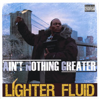 Lighter Fluid — Ain't Nothing Greater