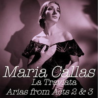 La Traviata - Arias from Acts 2 & 3 — Maria Callas, Джузеппе Верди