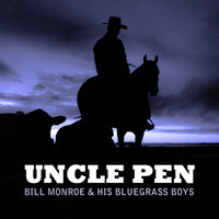 Uncle Pen — Bill Monroe & His Bluegrass Boys